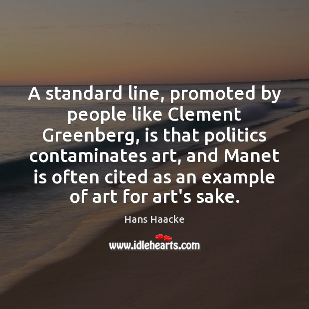 A standard line, promoted by people like Clement Greenberg, is that politics Image