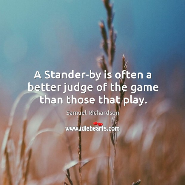 Image, A stander-by is often a better judge of the game than those that play.