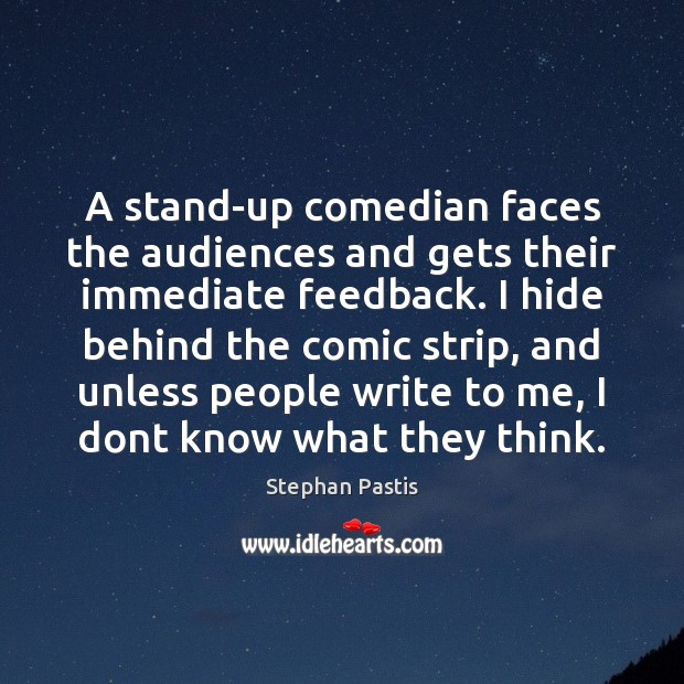 A stand-up comedian faces the audiences and gets their immediate feedback. I Stephan Pastis Picture Quote