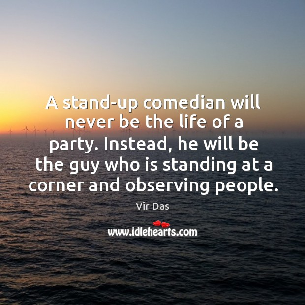 A stand-up comedian will never be the life of a party. Instead, Image