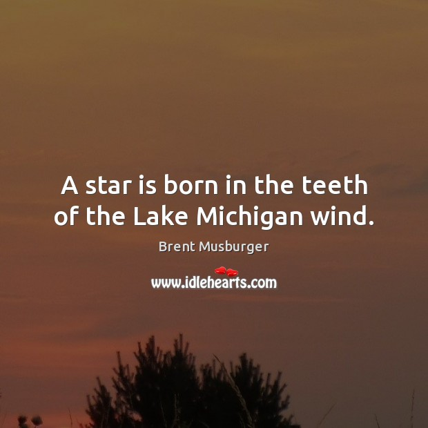 Image, A star is born in the teeth of the Lake Michigan wind.