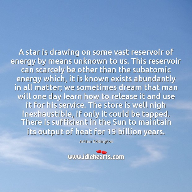 A star is drawing on some vast reservoir of energy by means Arthur Eddington Picture Quote