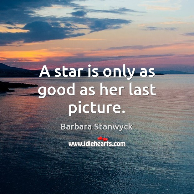 Image, A star is only as good as her last picture.