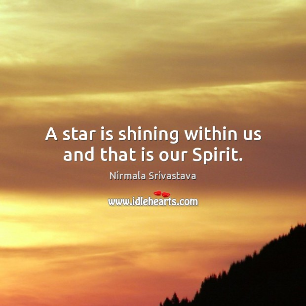A star is shining within us and that is our Spirit. Nirmala Srivastava Picture Quote