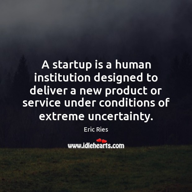 A startup is a human institution designed to deliver a new product Eric Ries Picture Quote