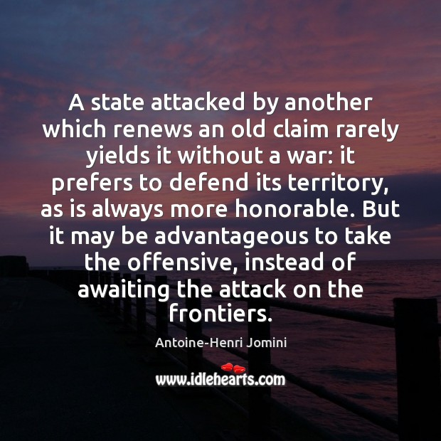 A state attacked by another which renews an old claim rarely yields Offensive Quotes Image