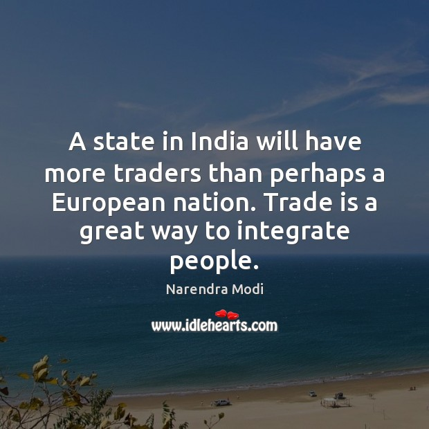 A state in India will have more traders than perhaps a European Narendra Modi Picture Quote