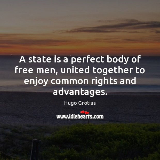 A state is a perfect body of free men, united together to Image
