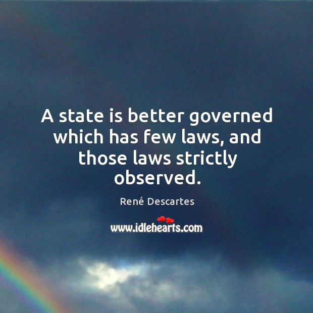 A state is better governed which has few laws, and those laws strictly observed. Image