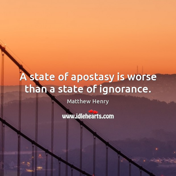 Image, A state of apostasy is worse than a state of ignorance.