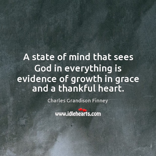 A state of mind that sees God in everything is evidence of Charles Grandison Finney Picture Quote