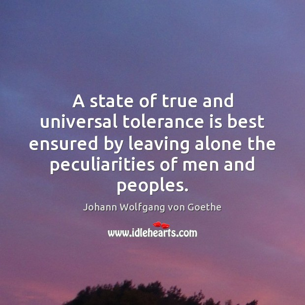 A state of true and universal tolerance is best ensured by leaving Tolerance Quotes Image