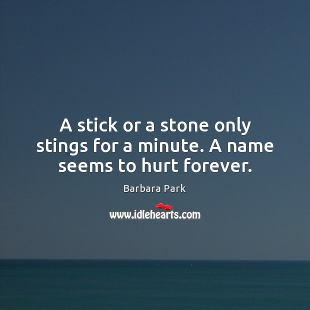 Image, A stick or a stone only stings for a minute. A name seems to hurt forever.