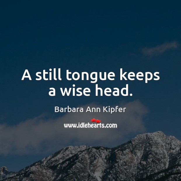 Image, A still tongue keeps a wise head.