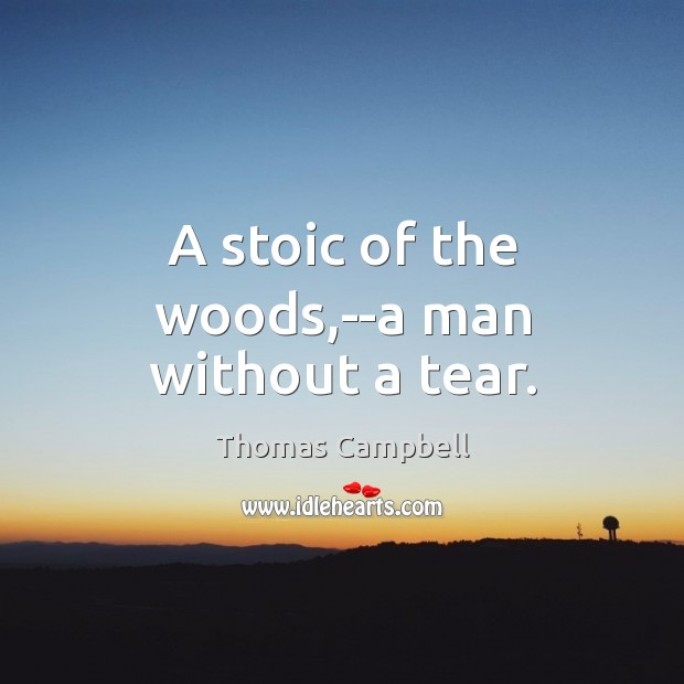 A stoic of the woods,–a man without a tear. Image