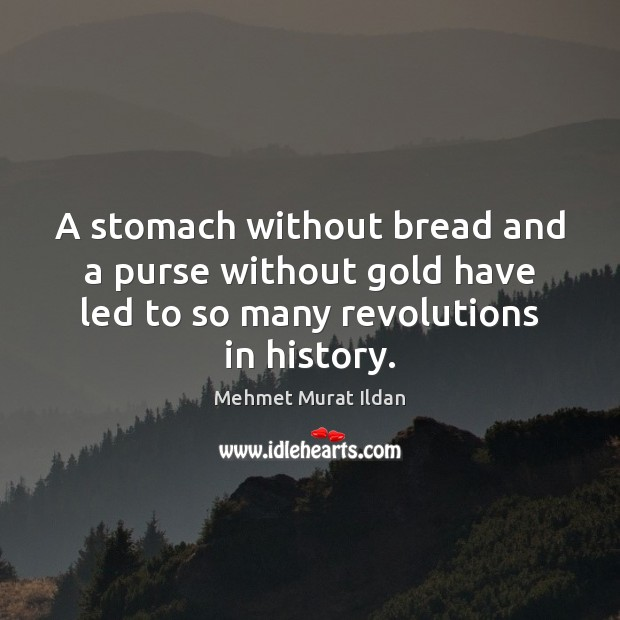 Image, A stomach without bread and a purse without gold have led to