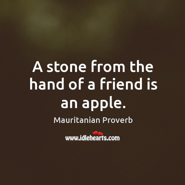 A stone from the hand of a friend is an apple. Mauritanian Proverbs Image