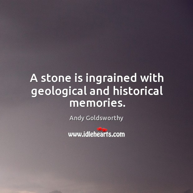 A stone is ingrained with geological and historical memories. Image