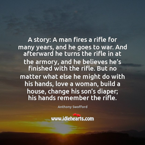 Image, A story: A man fires a rifle for many years, and he