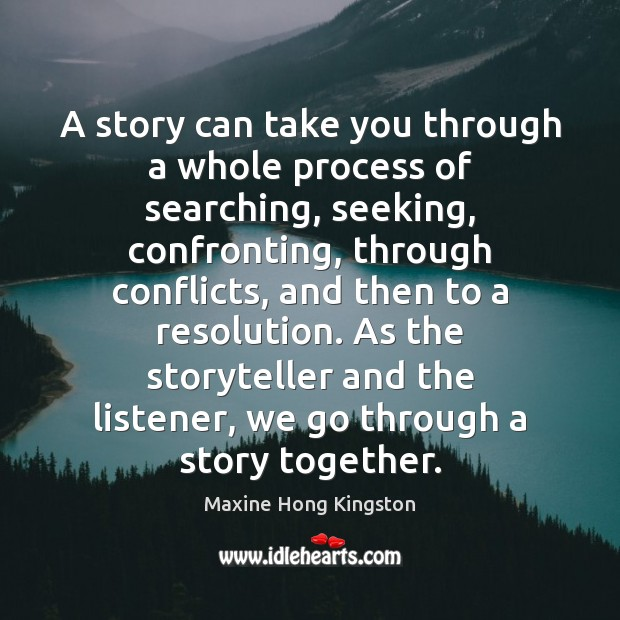 A story can take you through a whole process of searching, seeking, Maxine Hong Kingston Picture Quote