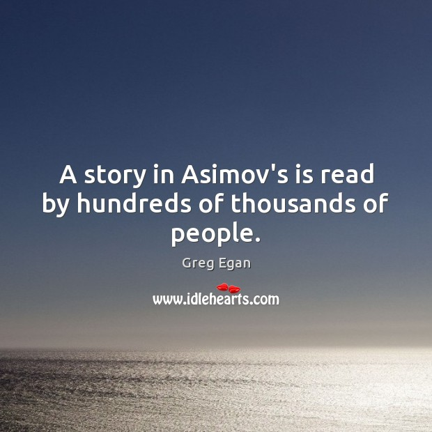 A story in Asimov's is read by hundreds of thousands of people. Image