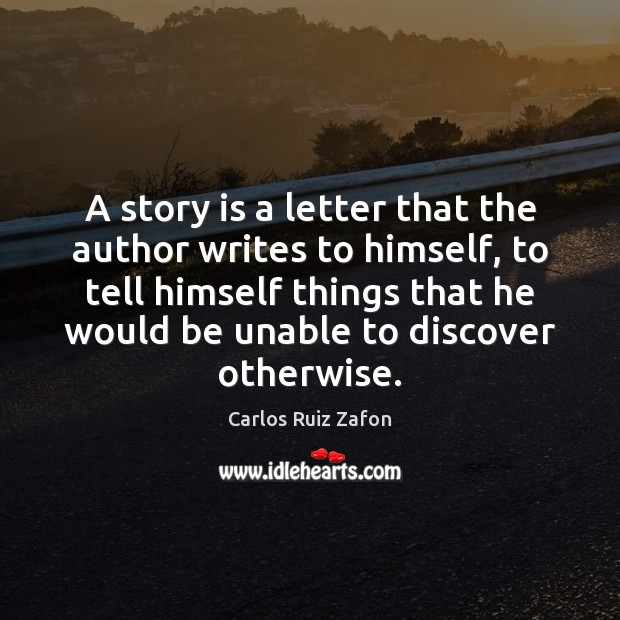 Image, A story is a letter that the author writes to himself, to