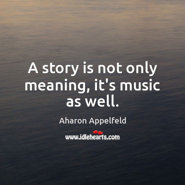 Image, A story is not only meaning, it's music as well.