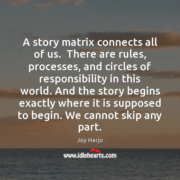 Joy Harjo Picture Quote image saying: A story matrix connects all of us.  There are rules, processes, and