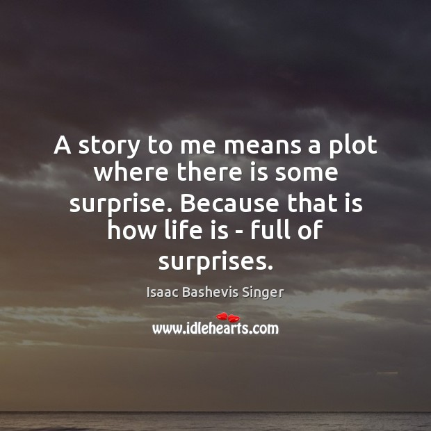 Image, A story to me means a plot where there is some surprise.