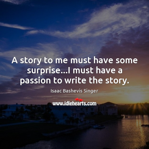 A story to me must have some surprise…I must have a passion to write the story. Image