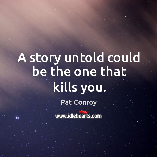 Image, A story untold could be the one that kills you.