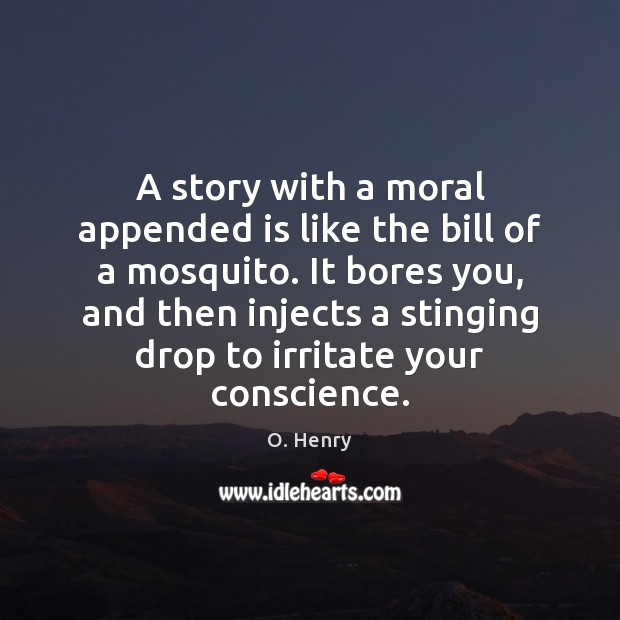 A story with a moral appended is like the bill of a O. Henry Picture Quote