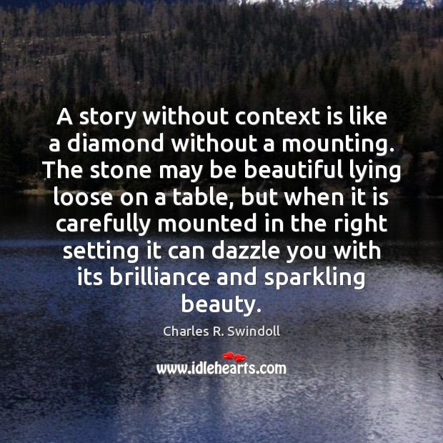 A story without context is like a diamond without a mounting. The Image