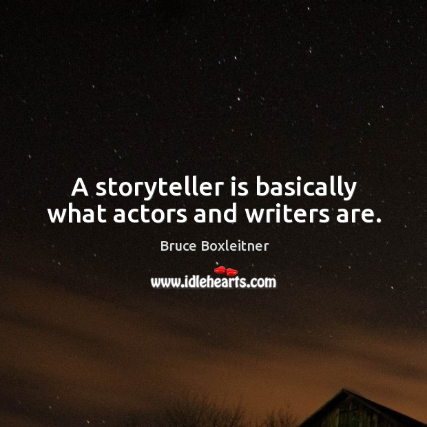 A storyteller is basically what actors and writers are. Image