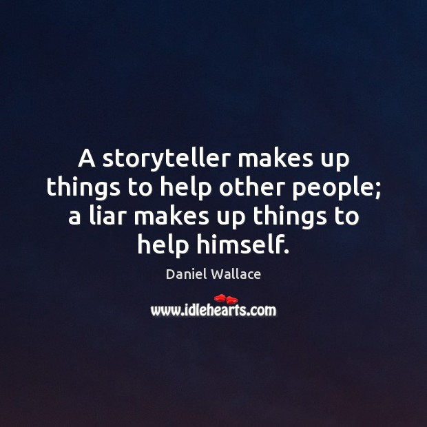 A storyteller makes up things to help other people; a liar makes Image