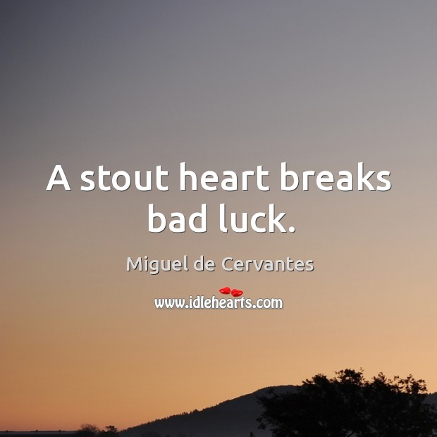 Image, A stout heart breaks bad luck.
