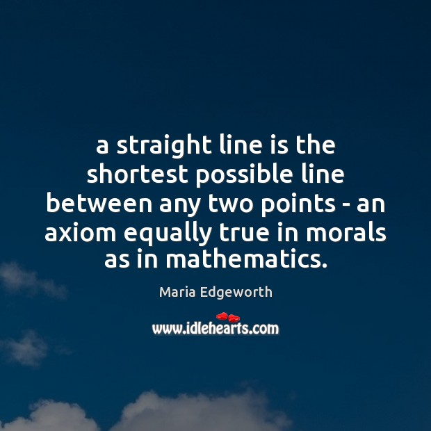 A straight line is the shortest possible line between any two points Image