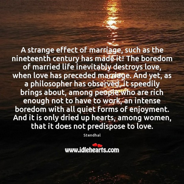 A strange effect of marriage, such as the nineteenth century has made Stendhal Picture Quote