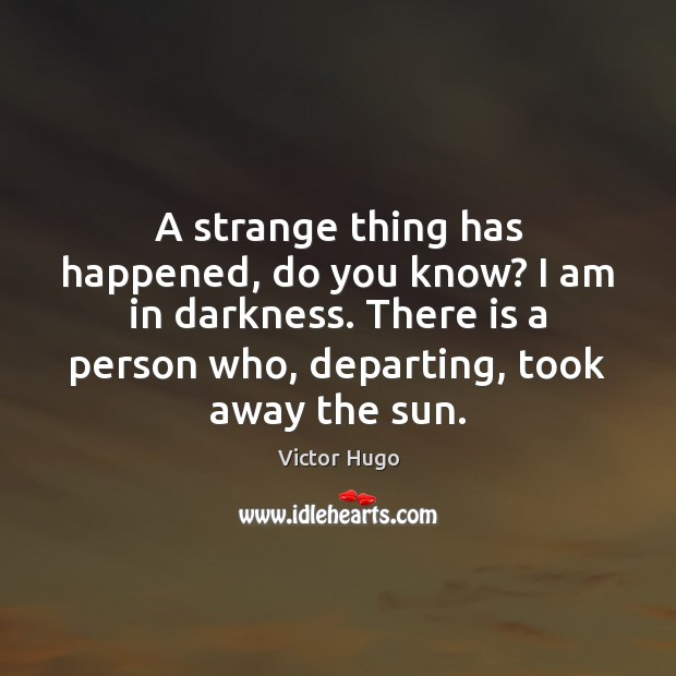 Image, Am, Away, Darkness, Departing, Do You Know, Happened, I Am, Know, Knows, Person, Persons, Strange, Strange Thing, Strange Things, Sun, The Sun, Thing, Took, Who, You