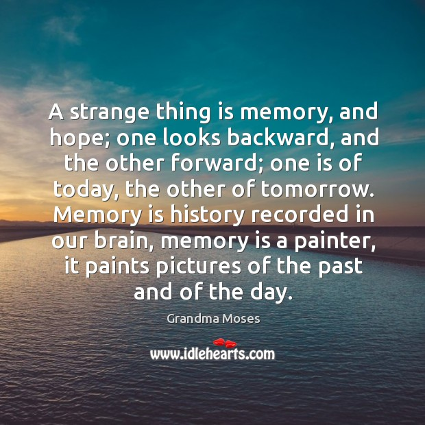 A strange thing is memory, and hope; one looks backward Grandma Moses Picture Quote