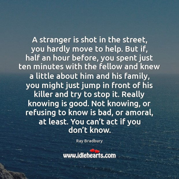A stranger is shot in the street, you hardly move to help. Image