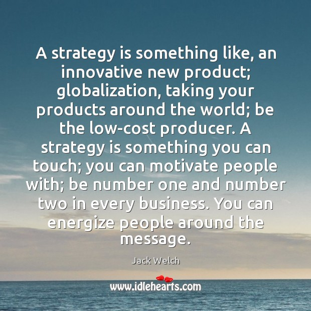 Image, A strategy is something like, an innovative new product; globalization, taking your