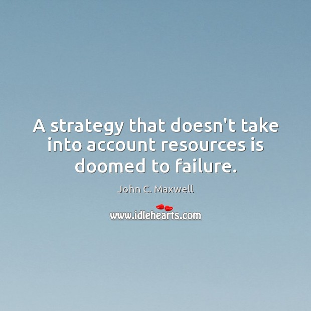 Image, A strategy that doesn't take into account resources is doomed to failure.