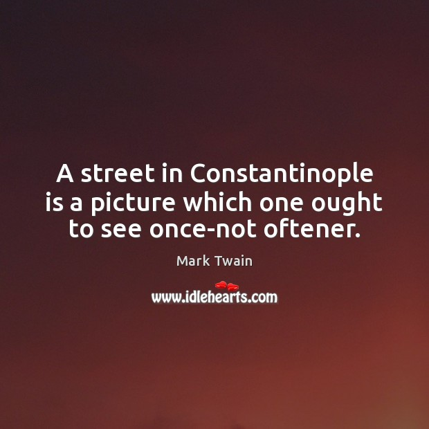Image, A street in Constantinople is a picture which one ought to see once-not oftener.