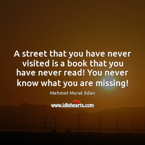 A street that you have never visited is a book that you Image