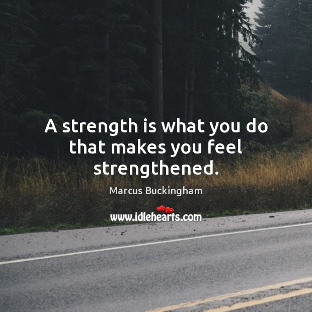 A strength is what you do that makes you feel strengthened. Strength Quotes Image