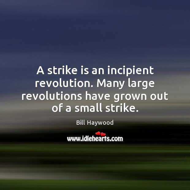 Image, A strike is an incipient revolution. Many large revolutions have grown out