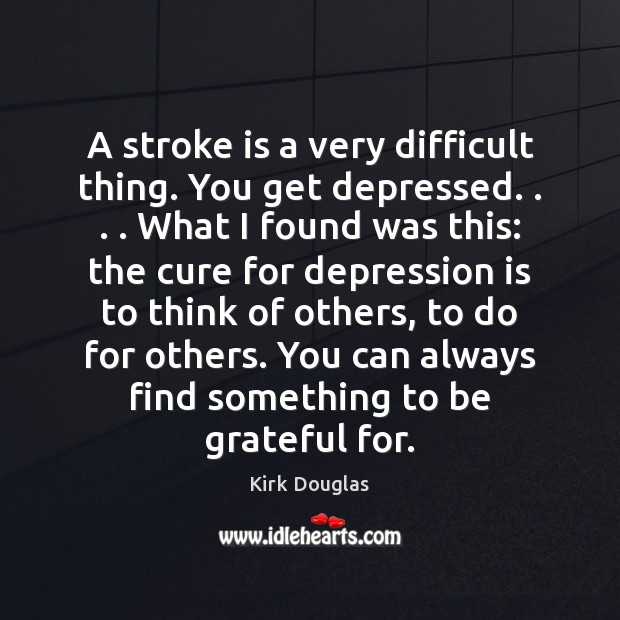 A stroke is a very difficult thing. You get depressed. . . . What I Image