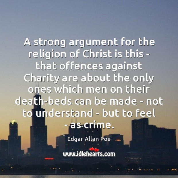 A strong argument for the religion of Christ is this – that Edgar Allan Poe Picture Quote