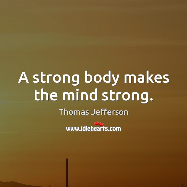 Image, A strong body makes the mind strong.